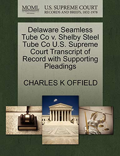 Delaware Seamless Tube Co V. Shelby Steel Tube Co U.S. Supreme Court Transcript of Record with Supporting Pleadings By Charles K Offield