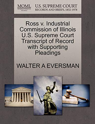 Ross V. Industrial Commission of Illinois U.S. Supreme Court Transcript of Record with Supporting Pleadings By Walter A Eversman