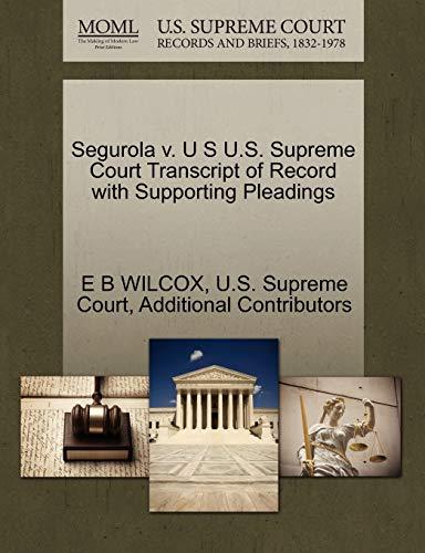Segurola V. U S U.S. Supreme Court Transcript of Record with Supporting Pleadings By E B Wilcox