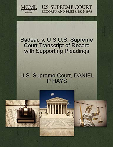 Badeau V. U S U.S. Supreme Court Transcript of Record with Supporting Pleadings By Daniel P Hays