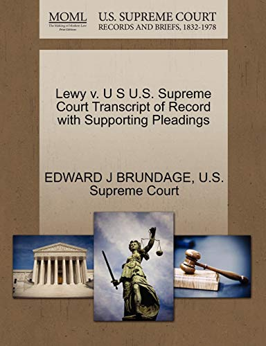 Lewy V. U S U.S. Supreme Court Transcript of Record with Supporting Pleadings By Edward J Brundage