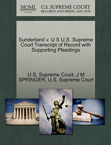 Sunderland V. U S U.S. Supreme Court Transcript of Record with Supporting Pleadings By J M Springer