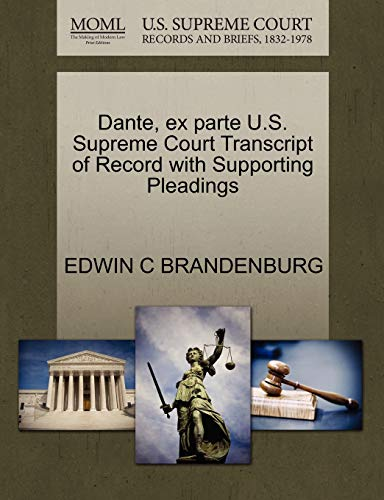 Dante, Ex Parte U.S. Supreme Court Transcript of Record with Supporting Pleadings By Edwin C Brandenburg
