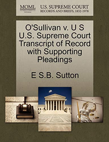 O'Sullivan V. U S U.S. Supreme Court Transcript of Record with Supporting Pleadings By E S B Sutton
