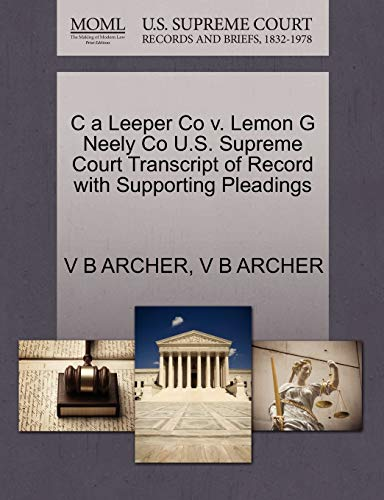 C a Leeper Co V. Lemon G Neely Co U.S. Supreme Court Transcript of Record with Supporting Pleadings By V B Archer