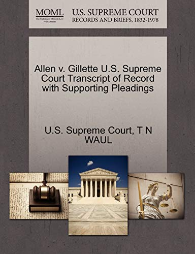 Allen V. Gillette U.S. Supreme Court Transcript of Record with Supporting Pleadings By T N Waul