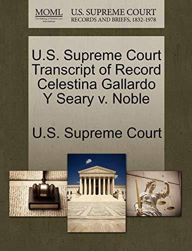 U.S. Supreme Court Transcript of Record Celestina Gallardo y Seary V. Noble By U S Supreme Court