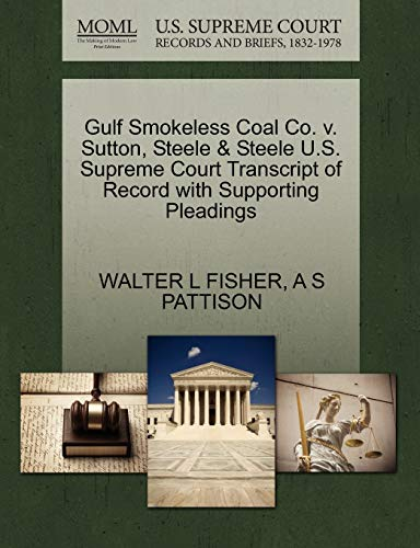 Gulf Smokeless Coal Co. V. Sutton, Steele & Steele U.S. Supreme Court Transcript of Record with Supporting Pleadings By Walter L Fisher