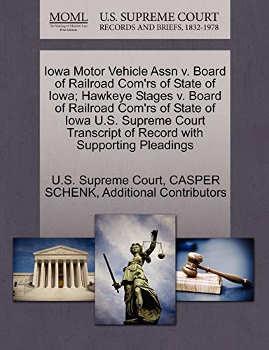 Iowa Motor Vehicle Assn V. Board of Railroad Com'rs of State of Iowa; Hawkeye Stages V. Board of Railroad Com'rs of State of Iowa U.S. Supreme Court Transcript of Record with Supporting Pleadings By Casper Schenk