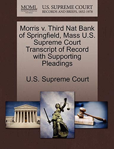 Morris V. Third Nat Bank of Springfield, Mass U.S. Supreme Court Transcript of Record with Supporting Pleadings By U S Supreme Court
