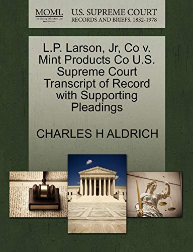 L.P. Larson, Jr, Co V. Mint Products Co U.S. Supreme Court Transcript of Record with Supporting Pleadings By Charles H Aldrich