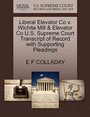 Liberal Elevator Co V. Wichita Mill & Elevator Co U.S. Supreme Court Transcript of Record with Supporting Pleadings By E F Colladay
