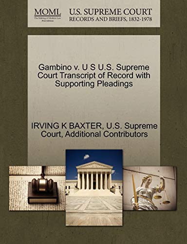 Gambino V. U S U.S. Supreme Court Transcript of Record with Supporting Pleadings By Irving K Baxter