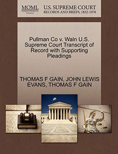 Pullman Co V. Waln U.S. Supreme Court Transcript of Record with Supporting Pleadings By Thomas F Gain
