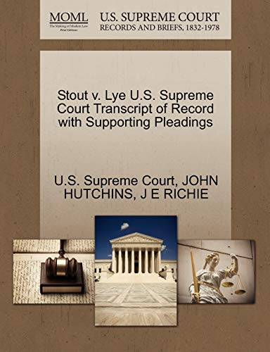 Stout V. Lye U.S. Supreme Court Transcript of Record with Supporting Pleadings By U S Supreme Court
