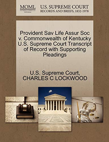 Provident Sav Life Assur Soc V. Commonwealth of Kentucky U.S. Supreme Court Transcript of Record with Supporting Pleadings By Charles C Lockwood
