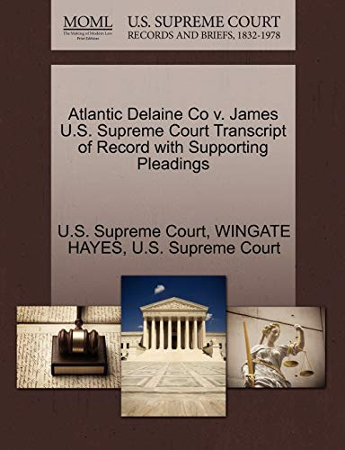 Atlantic Delaine Co V. James U.S. Supreme Court Transcript of Record with Supporting Pleadings By Wingate Hayes