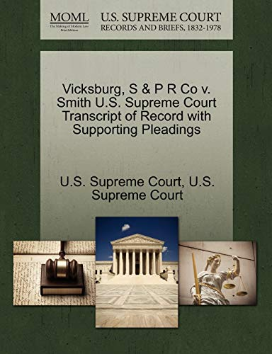 Vicksburg, S & P R Co V. Smith U.S. Supreme Court Transcript of Record with Supporting Pleadings By U S Supreme Court