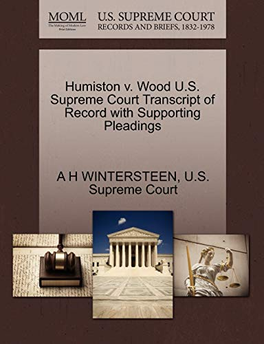 Humiston V. Wood U.S. Supreme Court Transcript of Record with Supporting Pleadings By A H Wintersteen