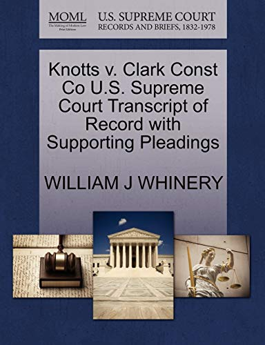Knotts V. Clark Const Co U.S. Supreme Court Transcript of Record with Supporting Pleadings By William J Whinery