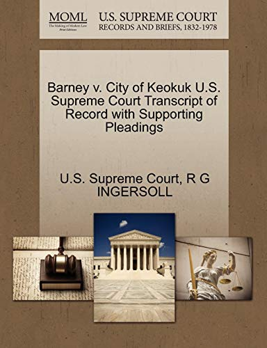 Barney V. City of Keokuk U.S. Supreme Court Transcript of Record with Supporting Pleadings By R G Ingersoll