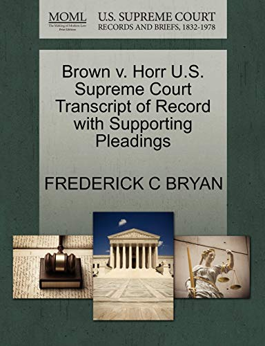Brown V. Horr U.S. Supreme Court Transcript of Record with Supporting Pleadings By Frederick C Bryan