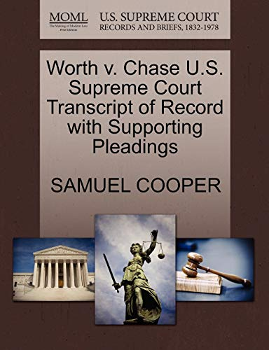 Worth V. Chase U.S. Supreme Court Transcript of Record with Supporting Pleadings By Samuel Cooper