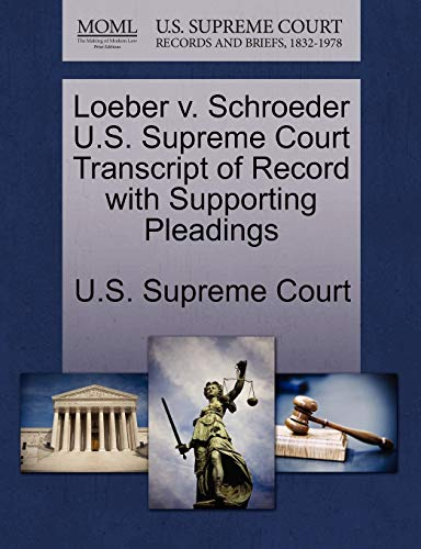 Loeber V. Schroeder U.S. Supreme Court Transcript of Record with Supporting Pleadings By U S Supreme Court