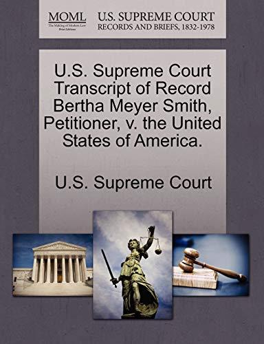 U.S. Supreme Court Transcript of Record Bertha Meyer Smith, Petitioner, V. the United States of America. By U S Supreme Court