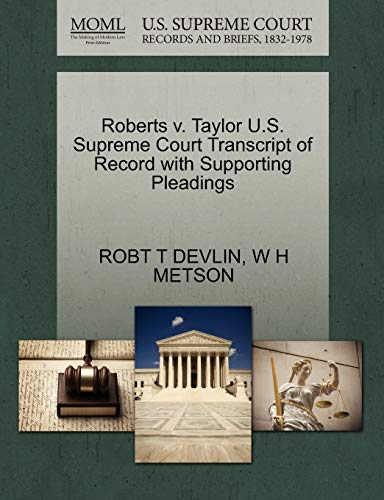 Roberts V. Taylor U.S. Supreme Court Transcript of Record with Supporting Pleadings By Robt T Devlin