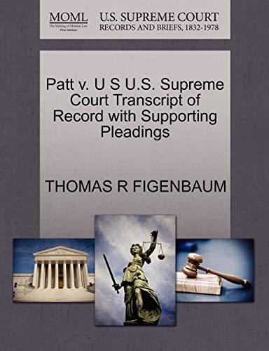 Patt V. U S U.S. Supreme Court Transcript of Record with Supporting Pleadings By Thomas R Figenbaum