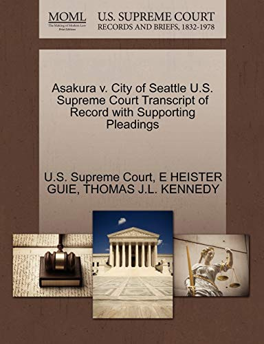 Asakura V. City of Seattle U.S. Supreme Court Transcript of Record with Supporting Pleadings By E Heister Guie