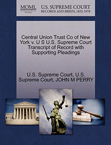 Central Union Trust Co of New York V. U S U.S. Supreme Court Transcript of Record with Supporting Pleadings By U S Supreme Court