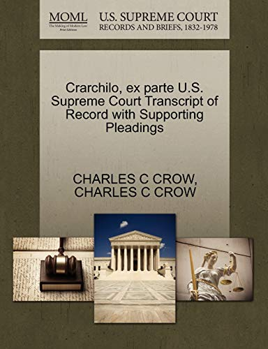Crarchilo, Ex Parte U.S. Supreme Court Transcript of Record with Supporting Pleadings By Charles C Crow