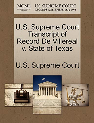U.S. Supreme Court Transcript of Record de Villereal V. State of Texas By U S Supreme Court