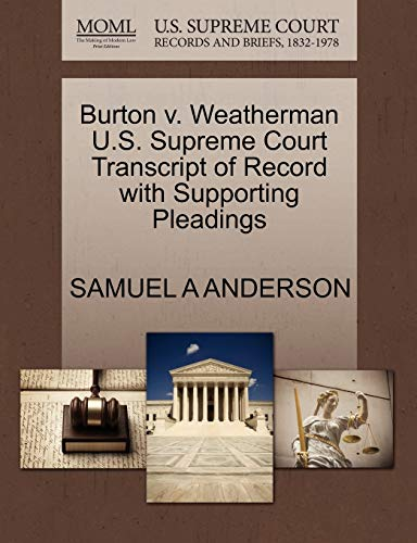 Burton V. Weatherman U.S. Supreme Court Transcript of Record with Supporting Pleadings By Samuel A Anderson