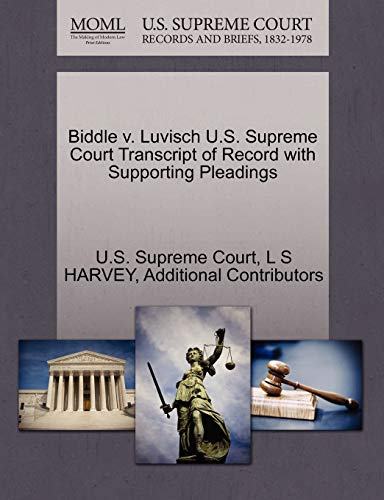 Biddle V. Luvisch U.S. Supreme Court Transcript of Record with Supporting Pleadings By L S Harvey