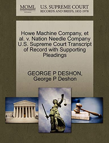 Howe Machine Company, Et Al. V. Nation Needle Company U.S. Supreme Court Transcript of Record with Supporting Pleadings By George P Deshon