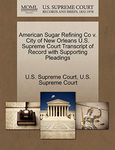 American Sugar Refining Co V. City of New Orleans U.S. Supreme Court Transcript of Record with Supporting Pleadings By U S Supreme Court