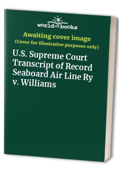 U.S. Supreme Court Transcript of Record Seaboard Air Line Ry V. Williams By U S Supreme Court