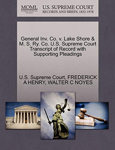 General Inv. Co. V. Lake Shore & M. S. Ry. Co. U.S. Supreme Court Transcript of Record with Supporting Pleadings By Frederick A Henry