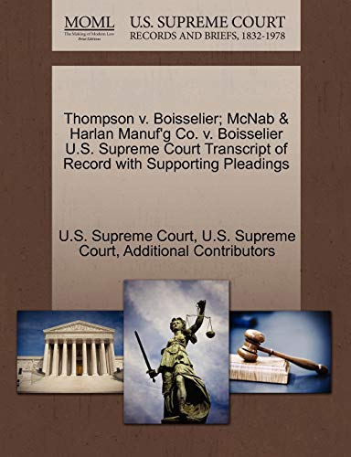 Thompson V. Boisselier; McNab & Harlan Manuf'g Co. V. Boisselier U.S. Supreme Court Transcript of Record with Supporting Pleadings By Additional Contributors