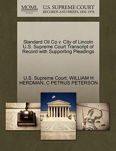 Standard Oil Co V. City of Lincoln U.S. Supreme Court Transcript of Record with Supporting Pleadings By William H Herdman