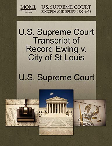 U.S. Supreme Court Transcript of Record Ewing V. City of St Louis By U S Supreme Court