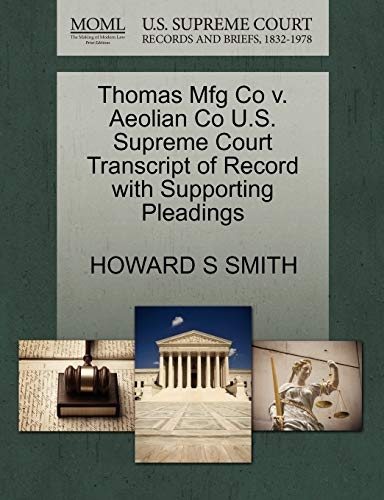 Thomas Mfg Co V. Aeolian Co U.S. Supreme Court Transcript of Record with Supporting Pleadings By Howard S Smith, MD (Albany Medical College New York U S A)