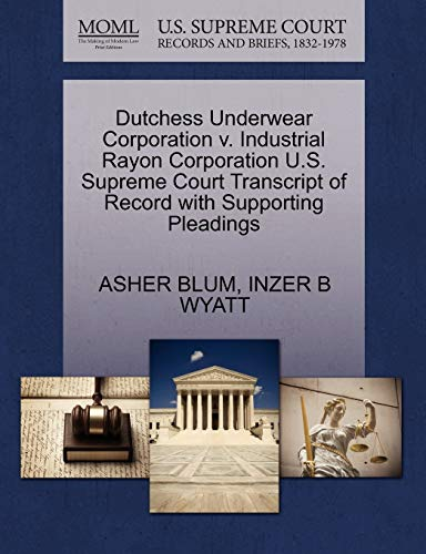 Dutchess Underwear Corporation V. Industrial Rayon Corporation U.S. Supreme Court Transcript of Record with Supporting Pleadings By Asher Blum