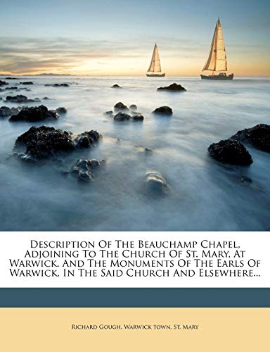 Description of the Beauchamp Chapel, Adjoining to the Church of St. Mary, at Warwick. and the Monuments of the Earls of Warwick, in the Said Church and Elsewhere... By Richard Gough (Centre for Performance Research UK)