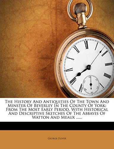 The History and Antiquities of the Town and Minster of Beverley in the County of York By George Oliver