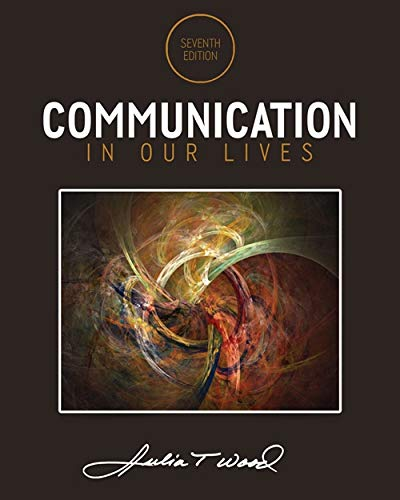 Communication in Our Lives By Julia Wood (University of North Carolina, Chapel Hill)