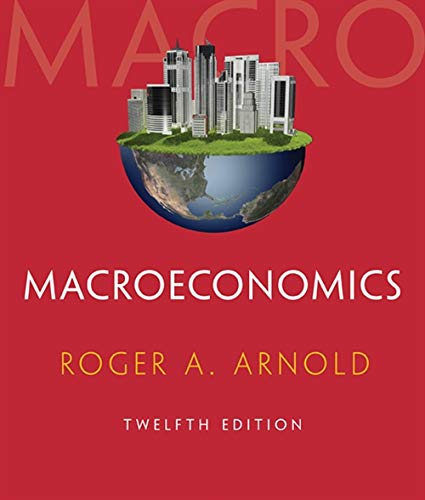 Macroeconomics (with Digital Assets, 2 terms (12 months) Printed Access Card) By Roger A. Arnold (California State University, San Marcos)